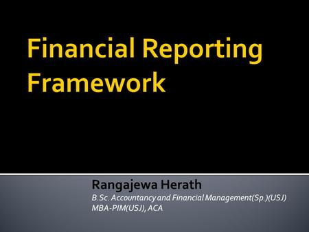 Rangajewa Herath B.Sc. Accountancy and Financial Management(Sp.)(USJ) MBA-PIM(USJ), ACA.