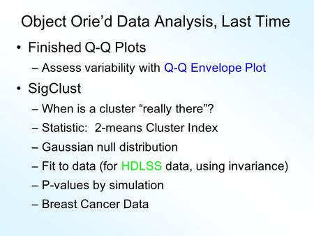 "Object Orie'd Data Analysis, Last Time Finished Q-Q Plots –Assess variability with Q-Q Envelope Plot SigClust –When is a cluster ""really there""? –Statistic:"