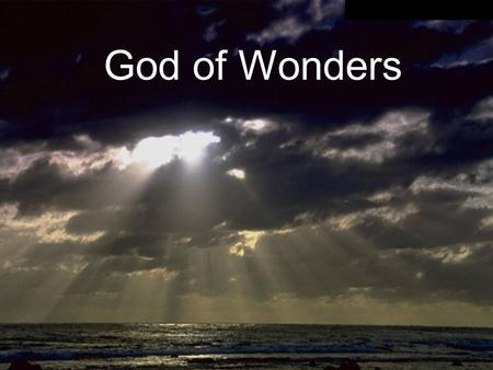 God of Wonders. Lord of all creation Of water, earth and sky.