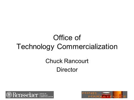 Office of Technology Commercialization Chuck Rancourt Director.
