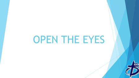 OPEN THE EYES.