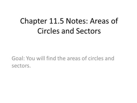 Chapter 11.5 Notes: Areas of Circles and Sectors Goal: You will find the areas of circles and sectors.