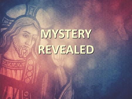 MYSTERY REVEALED. Familiarity can be dangerous in all circumstances, especially when it comes to matters of our faith.