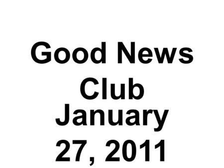 Good News Club January 27, 2011. I Know That I Know.