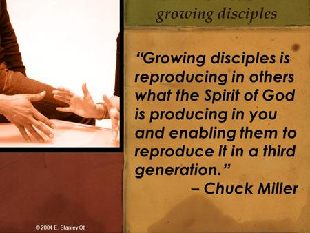 "Growing disciples ""Growing disciples is reproducing in others what the Spirit of God is producing in you and enabling them to reproduce it in a third generation."""