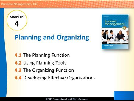 ©2013 Cengage Learning. All Rights Reserved. Business Management, 13e Planning and Organizing 4.1 4.1 The Planning Function 4.2 4.2 Using Planning Tools.