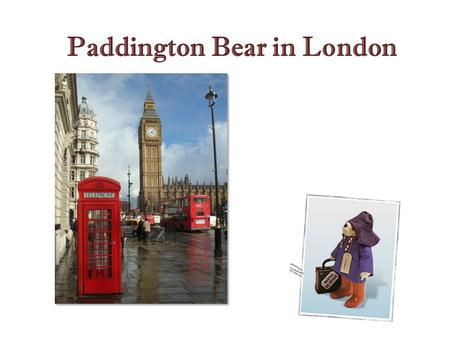 Paddington Bear in London. Paddington Bear His first book, A Bear Called Paddington, was published in 1958. Michael Bond was born in Newbury, Berkshire,