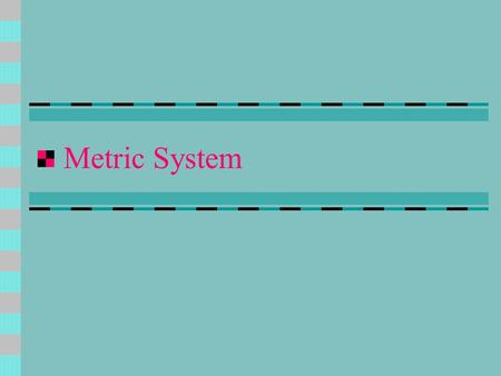 Metric System. History  At the end of the 18 th century, scientists created the metric system.  In 1960 at the International Convention, the metric.