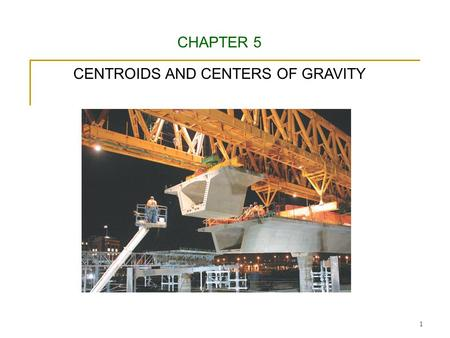CENTROIDS AND CENTERS OF GRAVITY