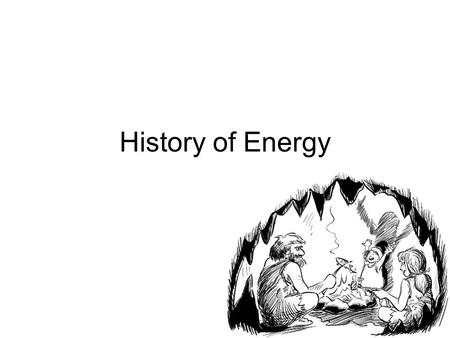History of Energy. Fire was civilization's first great energy invention, and wood was the main fuel for a long time. How much do you know about when different.
