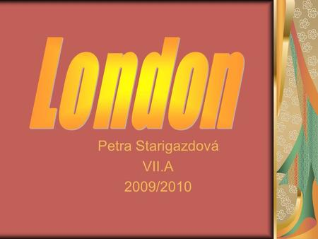 Petra Starigazdová VII.A 2009/2010. London London is the capital and largest city of England and the United Kingdom. London is home to many institutions.
