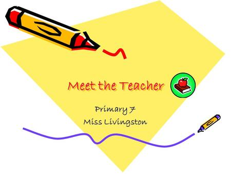 Meet the Teacher Primary 7 Miss Livingston. Class Primary 7 Curriculum Procedures What you can do.