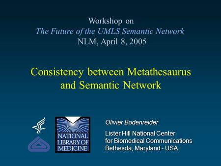 Consistency between Metathesaurus and Semantic Network Workshop on The Future of the UMLS Semantic Network NLM, April 8, 2005 Olivier Bodenreider Lister.