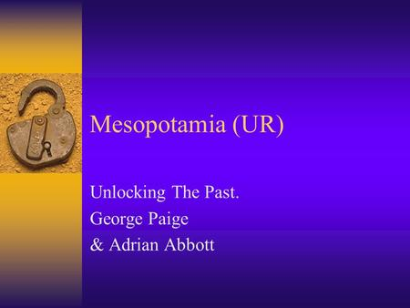 Mesopotamia (UR) Unlocking The Past. George Paige & Adrian Abbott.