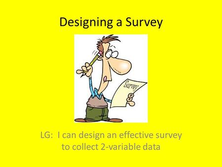 Designing a Survey LG: I can design an effective survey to collect 2-variable data.