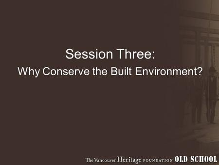 Session Three: Why Conserve the Built Environment?