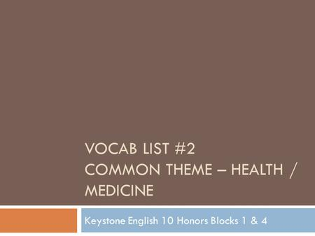 VOCAB LIST #2 COMMON THEME – HEALTH / MEDICINE Keystone English 10 Honors Blocks 1 & 4.