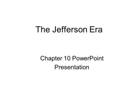 The Jefferson Era Chapter 10 PowerPoint Presentation.