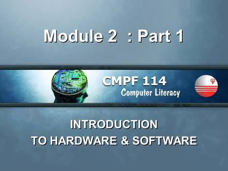 Module 2 : Part 1 INTRODUCTION TO HARDWARE & SOFTWARE INTRODUCTION TO HARDWARE & SOFTWARE.