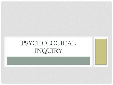 PSYCHOLOGICAL INQUIRY. TYPES OF PSYCHOLOGISTS Research psychologists- conduct research to apply to everyday life Clinical psychologists- study, assess,