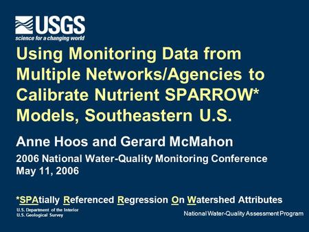 U.S. Department of the Interior U.S. Geological Survey Using Monitoring Data from Multiple Networks/Agencies to Calibrate Nutrient SPARROW* Models, Southeastern.