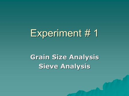 Experiment # 1 Grain Size Analysis Sieve Analysis.