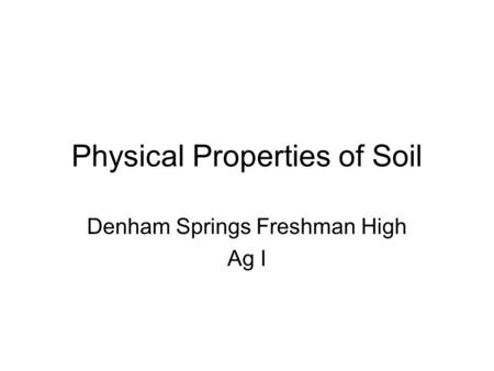 Physical Properties of Soil Denham Springs Freshman High Ag I.