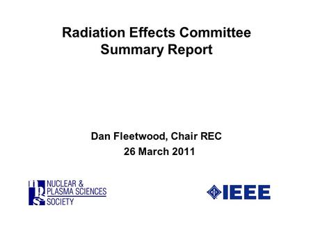 Radiation Effects Committee Summary Report Dan Fleetwood, Chair REC 26 March 2011.