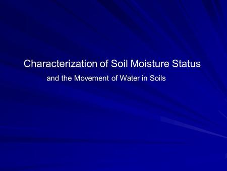 Characterization of Soil Moisture Status and the Movement of Water in Soils.