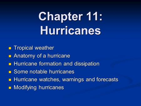Chapter 11: Hurricanes Tropical weather Tropical weather Anatomy of a hurricane Anatomy of a hurricane Hurricane formation and dissipation Hurricane formation.