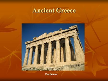 Ancient Greece Parthenon. Minoan Culture Earliest Greeks were Mycenaean Trade with Minoans influenced them in trade and writing Trade with Minoans influenced.