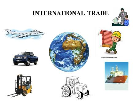 INTERNATIONAL TRADE. CHAPTER 2: INTERNATIONAL TRADE THEORIES LEARNING OBJECTIVES To realize the benefits of the exchange of goods and services for the.