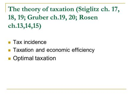 The theory of taxation (Stiglitz ch. 17, 18, 19; Gruber ch