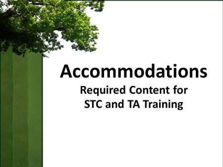 Accommodations Required Content for STC and TA Training.