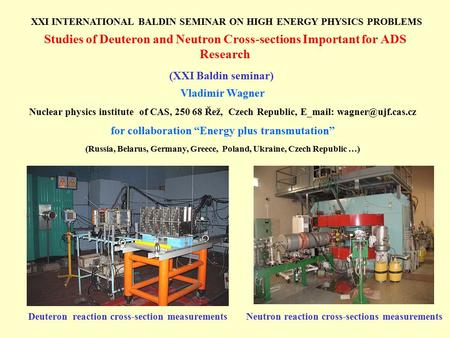 Studies of Deuteron and Neutron Cross-sections Important for ADS Research Vladimír Wagner Nuclear physics institute of CAS, 250 68 Řež, Czech Republic,