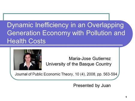 1 Dynamic Inefficiency in an Overlapping Generation Economy with Pollution and Health Costs Maria-Jose Gutierrez University of the Basque Country Journal.