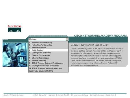 Sep-03 ©Cisco SystemsCCNA Semester 1 Version 3 Comp11 Mod4 – St. Lawrence College – Cornwall Campus – Clark slide 1.