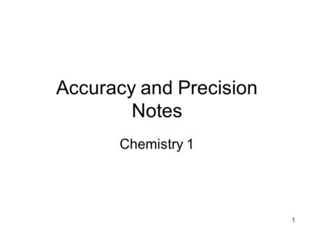 1 Accuracy and Precision Notes Chemistry 1. 2 Uncertainty in Measurements There is no such thing as a perfect measurement! All measurements have a degree.