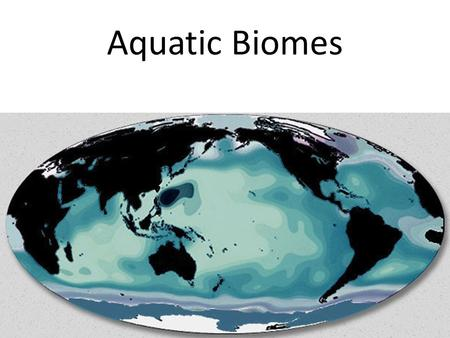 Aquatic Biomes. Aquatic ecosystems cover about 75 percent of Earth's surface The salt content, water temperature, water depth, and speed of water flow.