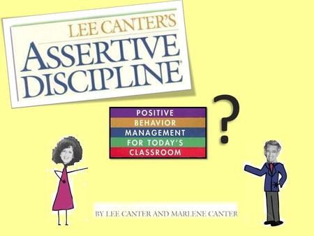?. Developed in the 1970's by Lee and Marlene Canter Non- assertive Hostile Assertive.