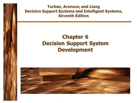 Chapter 6 Decision Support System Development Turban, Aronson, and Liang Decision Support Systems and Intelligent Systems, Seventh Edition.