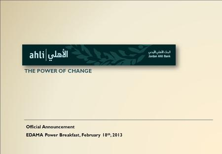 THE POWER OF CHANGE Official Announcement EDAMA Power Breakfast, February 18 th, 2013.