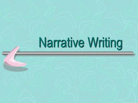 Narrative Writing. What is Narrative Writing? A narrative is a story containing specific elements that work together to create interest for not only the.