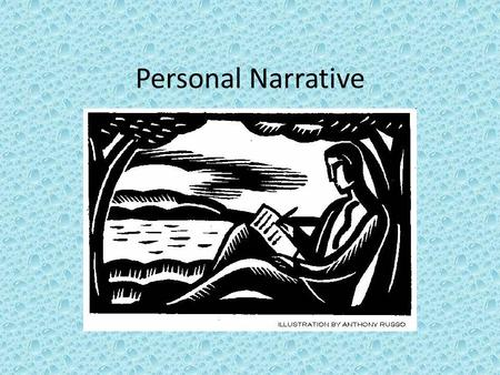 Personal Narrative. A form of writing in which the writer relates an event, incident, or experience in his or her own life. The events of a personal narrative.