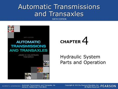 Automatic Transmissions and Transaxles CHAPTER Automatic Transmissions and Transaxles, 6e James D. Halderman | Tom Birch SIXTH EDITION Copyright © 2015.