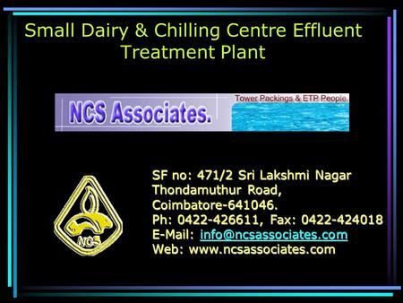 Small Dairy & Chilling Centre Effluent Treatment Plant SF no: 471/2 Sri Lakshmi Nagar Thondamuthur Road, Coimbatore-641046. Ph: 0422-426611, Fax: 0422-424018.