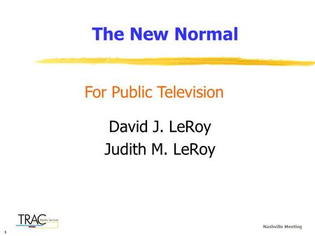 111 Nashville Meeting The New Normal David J. LeRoy Judith M. LeRoy For Public Television.