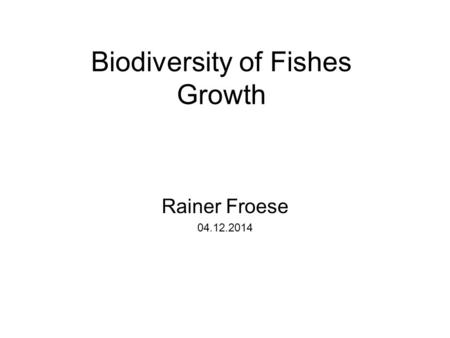 Biodiversity of Fishes Growth Rainer Froese 04.12.2014.