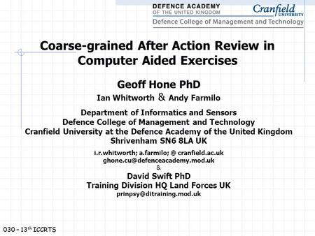 030 – 13 th ICCRTS Coarse-grained After Action Review in Computer Aided Exercises Geoff Hone PhD Ian Whitworth & Andy Farmilo Department of Informatics.