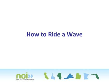 How to Ride a Wave. You Have to See the Ocean What's the big picture? Where are you headed? Where do you think the next wave will be?